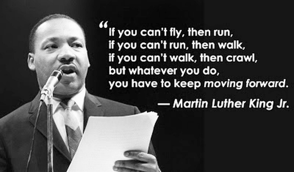 Whatever you do, you have to keep moving forward...