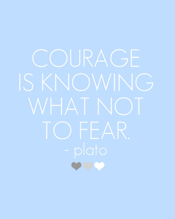 We all get afraid, but we should not succumb to those fears...