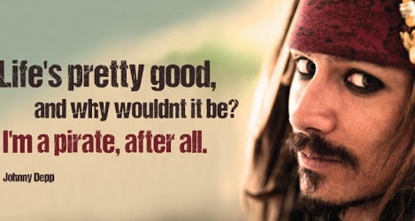Be a pirate; a rebel; forever fighting for what you believe in.