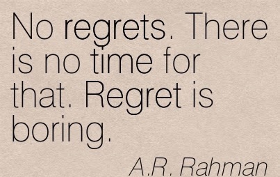 Don't make time for regret, instead keep moving forward.