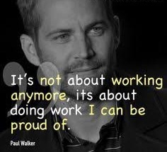 Be proud of the work you do...