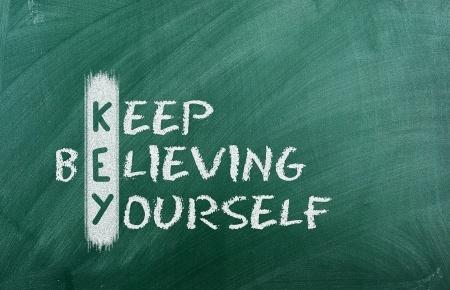 Never stop believing in yourself...