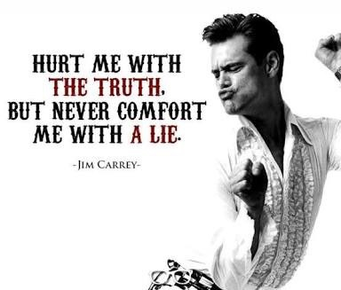Its better to know the truth and be hurt than to be lied to.