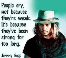 Everyone needs to cry once in awhile, it's not a sign of weakness.