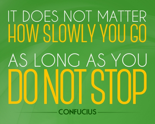 being slow but consistent is good.