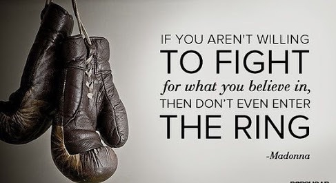 Be willing to fight for what you believe in.