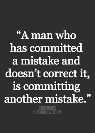 You need to admit your mistakes first, only then will you learn and progress forward.